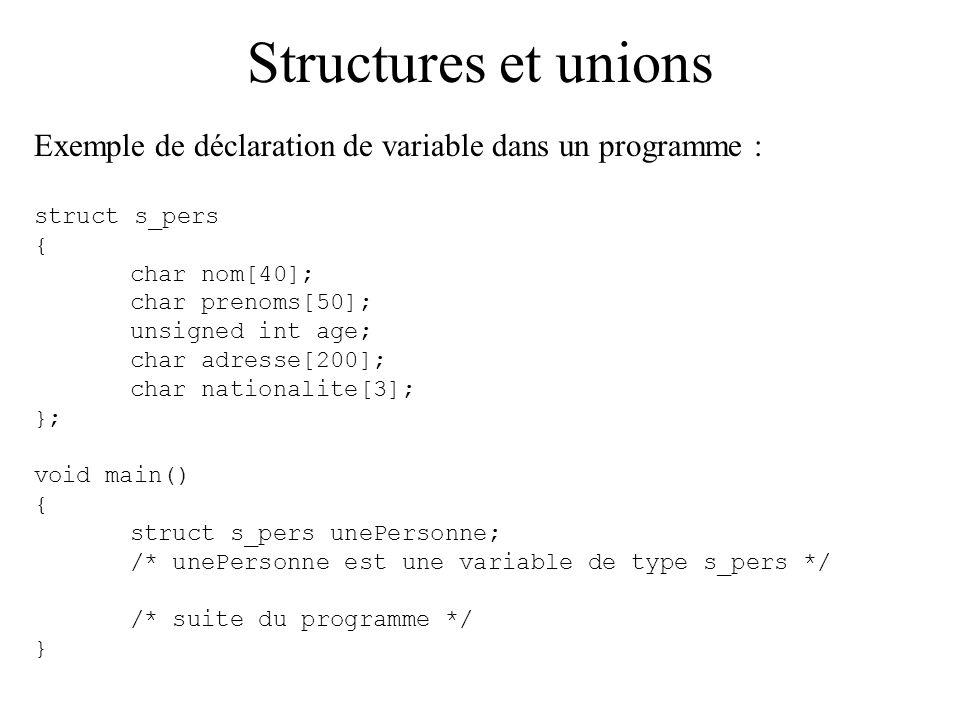Structures et unions Exemple de déclaration de variable dans un programme : struct s_pers. { char nom[40];